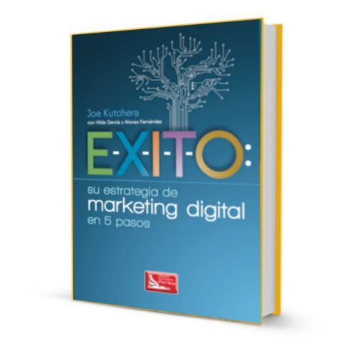 E-X-I-T-O: Su estrategia de marketing digital en 5 pasos- Joe Kutchera