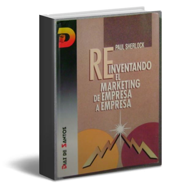 Reinventando el marketing de empresa a empresa - Paul Sherlock - PDF