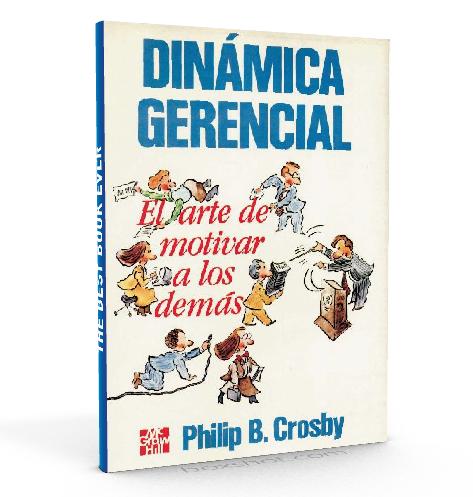 Dinámica gerencial: el arte de motivar a los demás - Philip B. Crosby - PDF