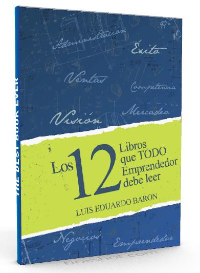 Los 12 libros que todo emprendedor debe leer - Luis Eduardo Baron - PDF